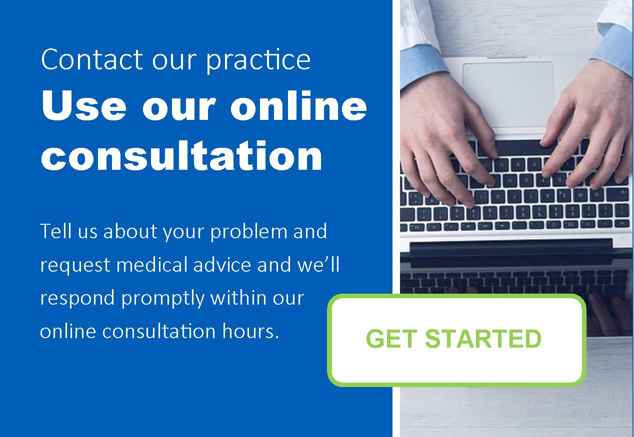 Contact our practice, use online consultation.  Tell us about your problem and request medical advice and we